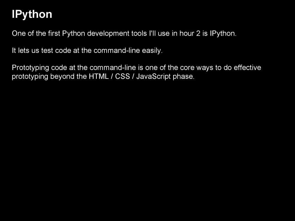 IPython One of the first Python development too...