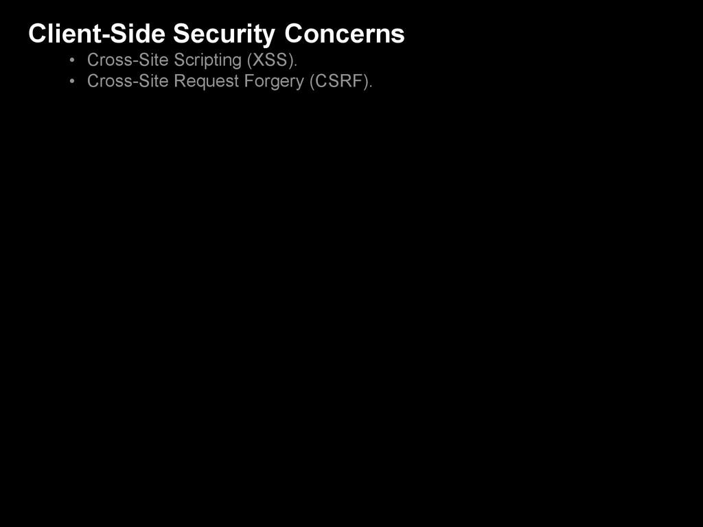Client-Side Security Concerns • Cross-Site Scri...