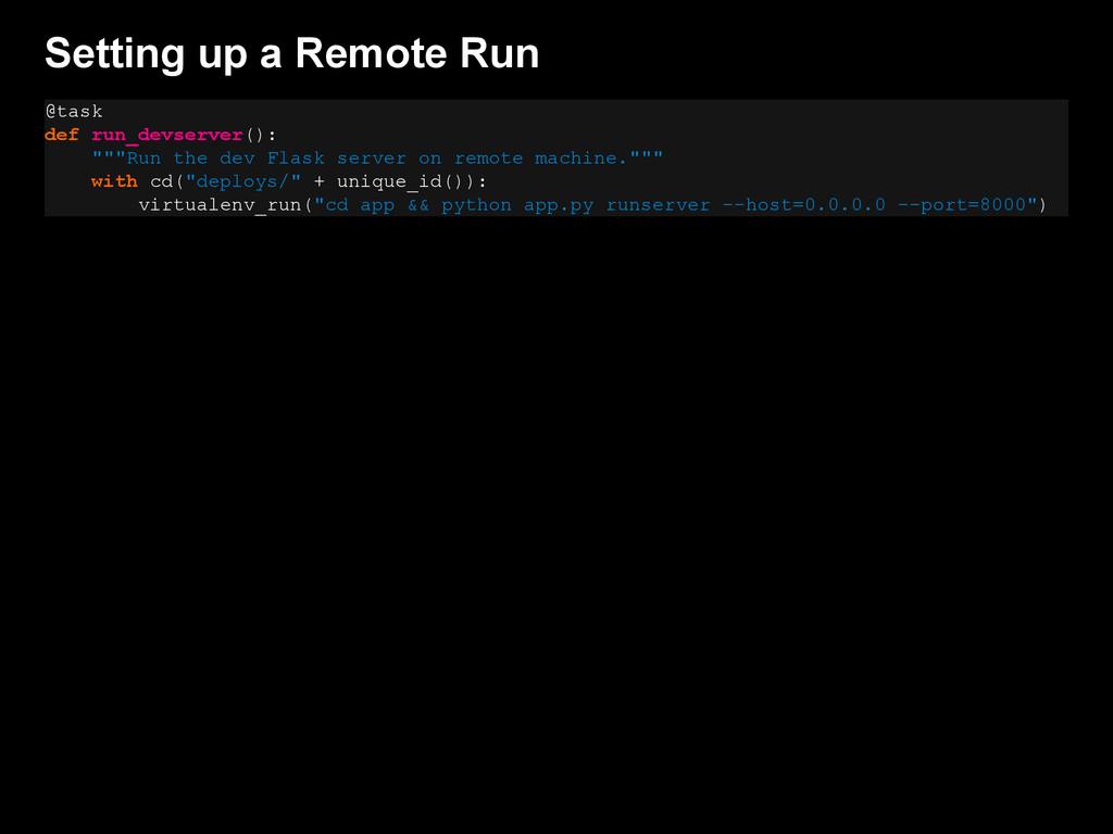 Setting up a Remote Run @task def run_devserver...