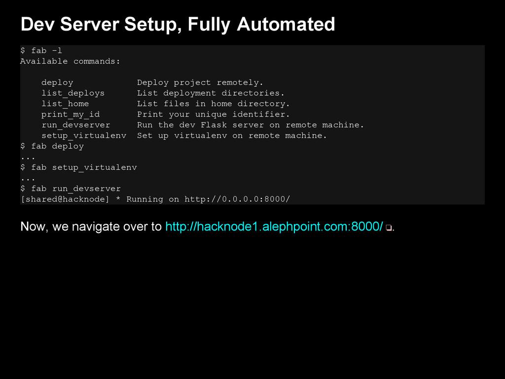 Dev Server Setup, Fully Automated $ fab -l Avai...