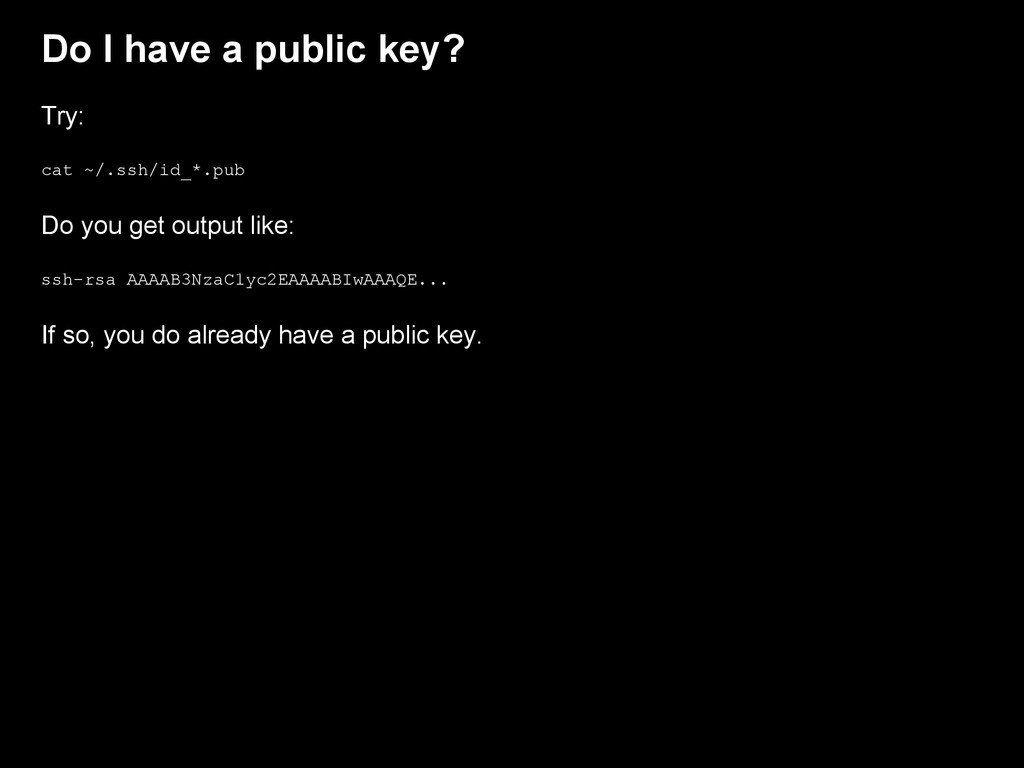 Do I have a public key? Try: cat ~/.ssh/id_*.pu...