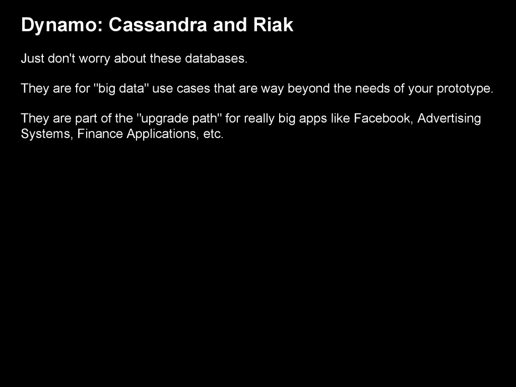 Dynamo: Cassandra and Riak Just don't worry abo...