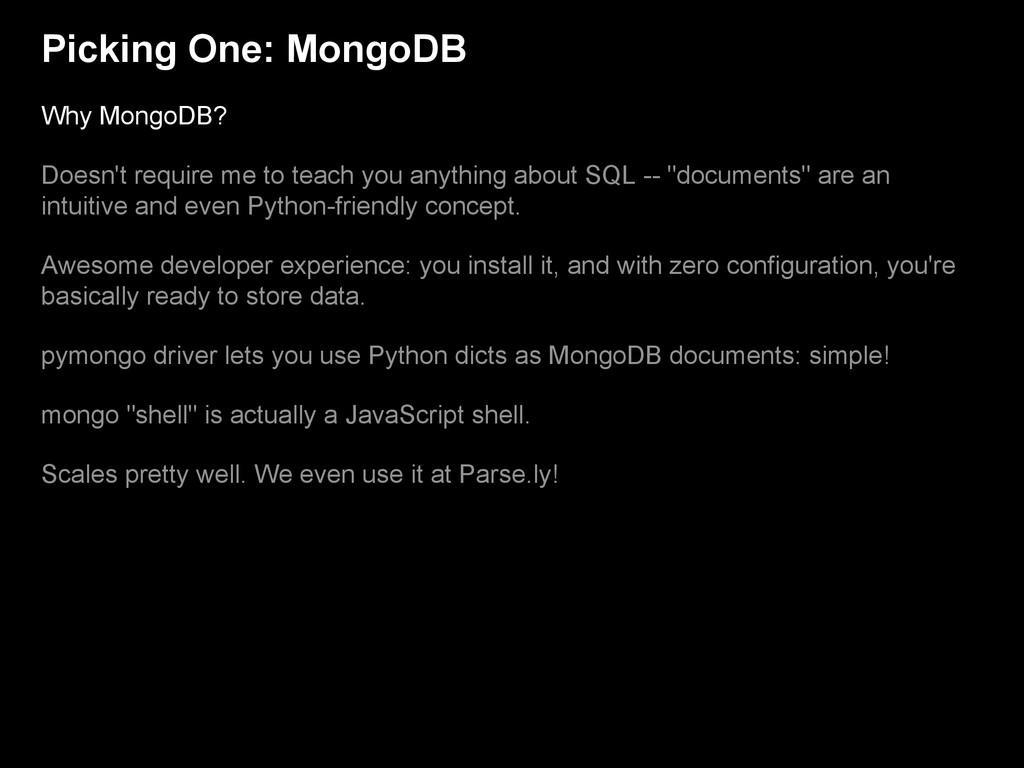 Picking One: MongoDB Why MongoDB? Doesn't requi...