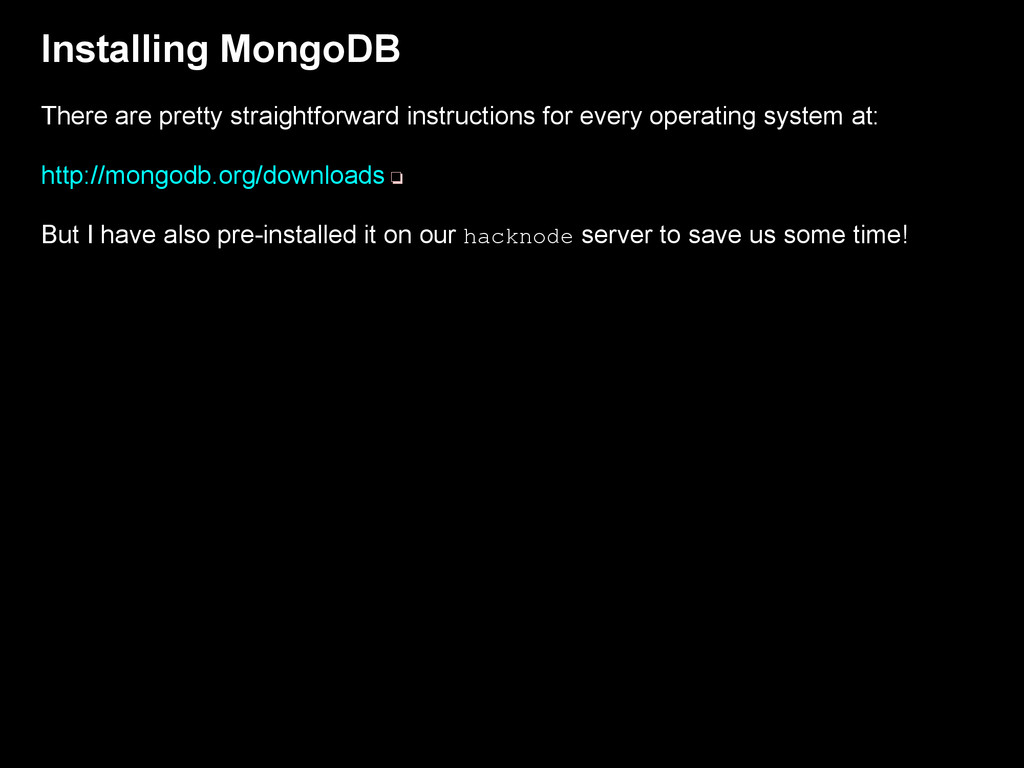 Installing MongoDB There are pretty straightfor...