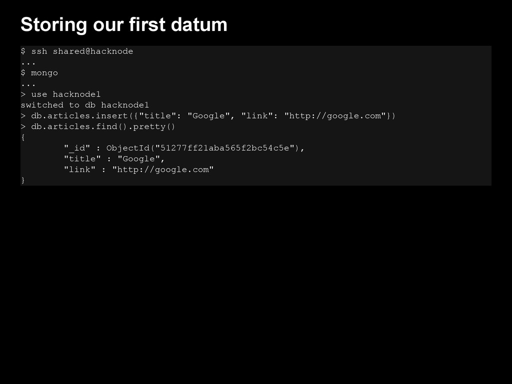 Storing our first datum $ ssh shared@hacknode ....