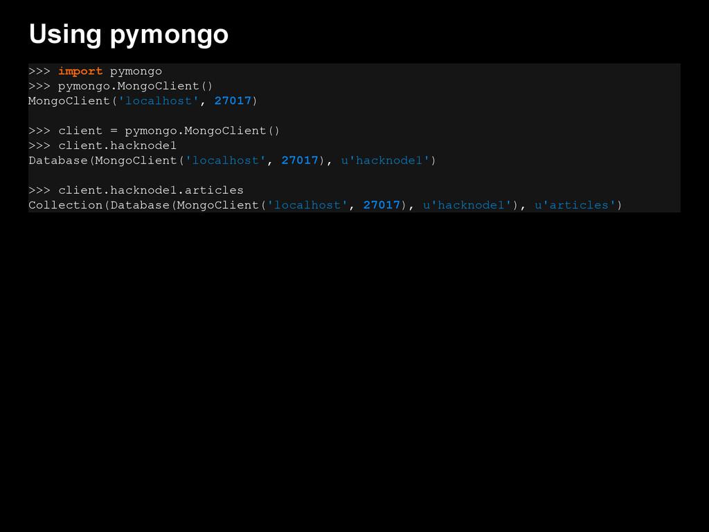 Using pymongo >>> import pymongo >>> pymongo.Mo...