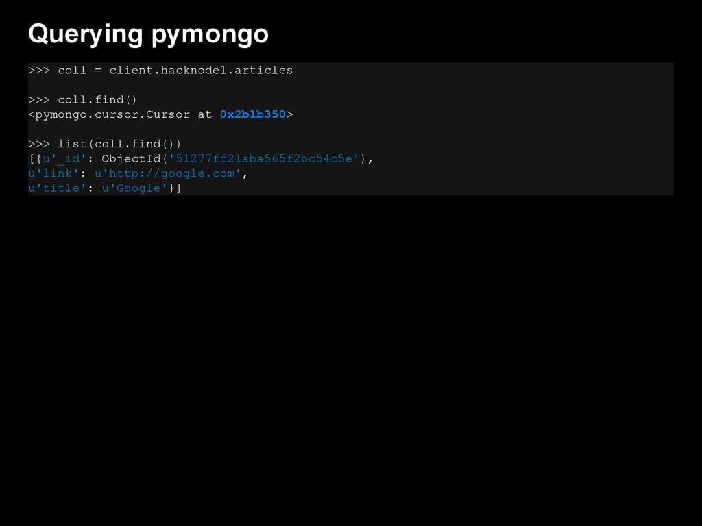 Querying pymongo >>> coll = client.hacknode1.ar...