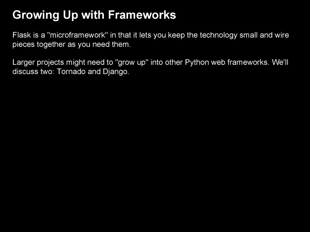 """Growing Up with Frameworks Flask is a """"microfra..."""