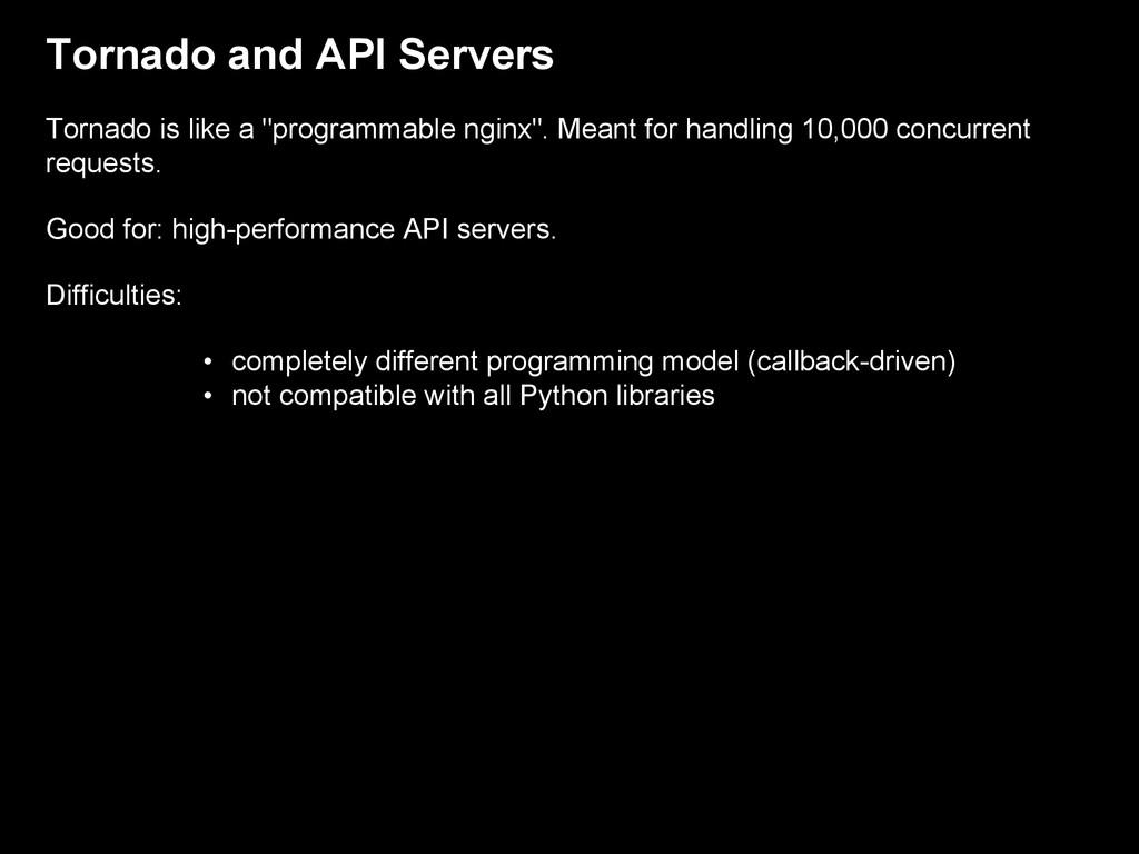 """Tornado and API Servers Tornado is like a """"prog..."""