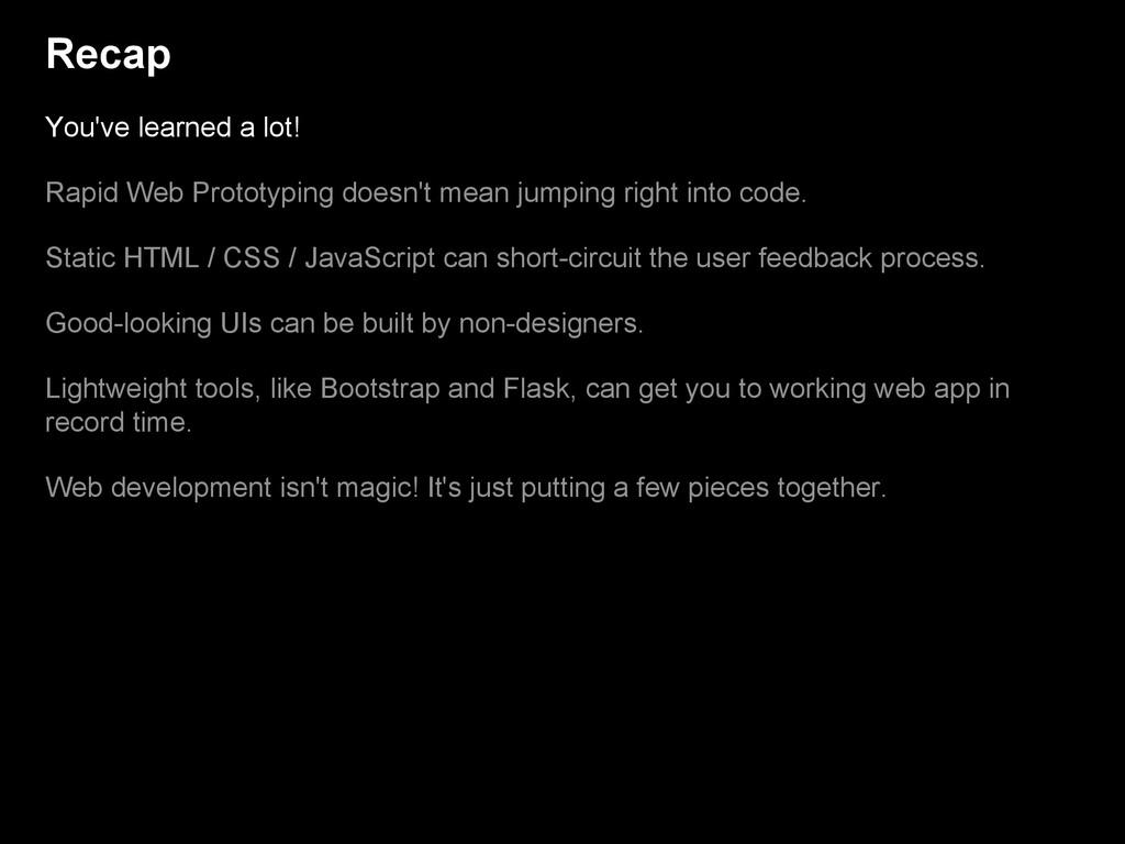 Recap You've learned a lot! Rapid Web Prototypi...