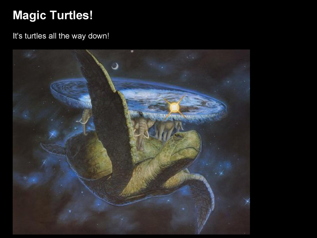 Magic Turtles! It's turtles all the way down!