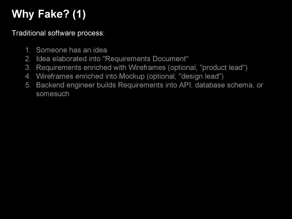 Why Fake? (1) Traditional software process: 1. ...