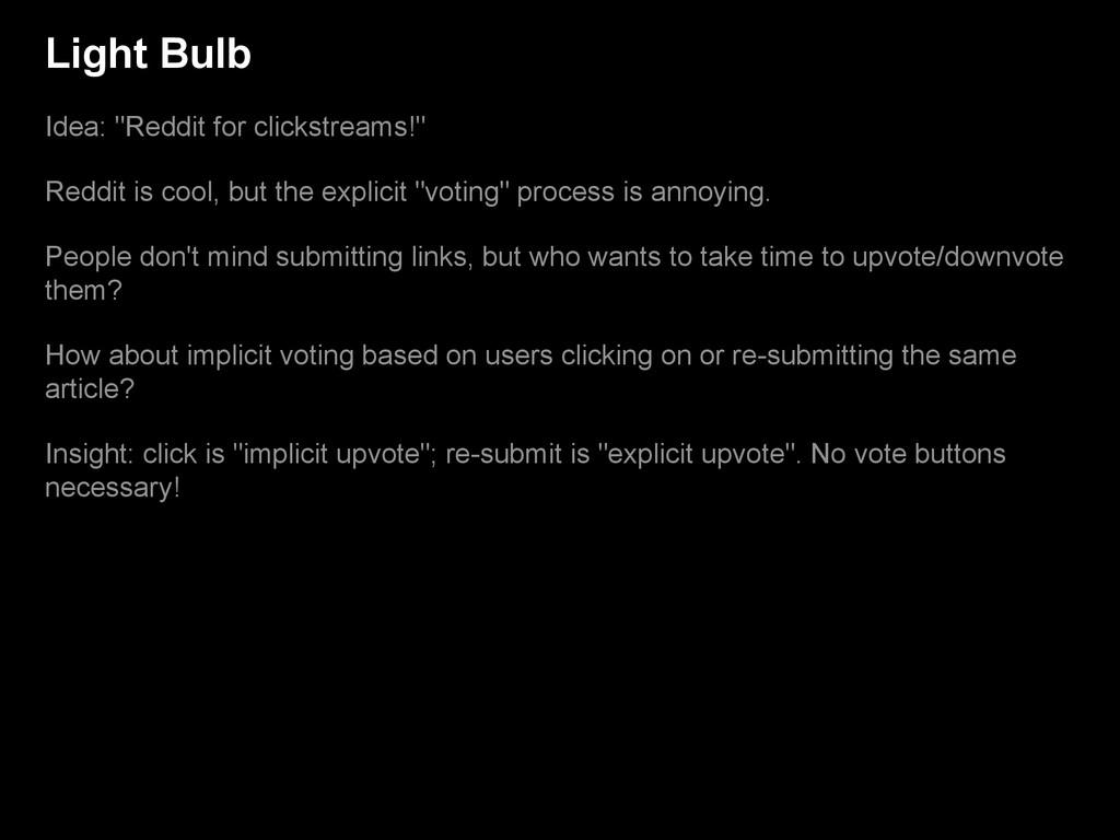 """Light Bulb Idea: """"Reddit for clickstreams!"""" Red..."""