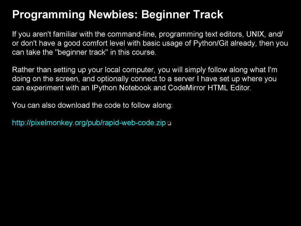 Programming Newbies: Beginner Track If you aren...