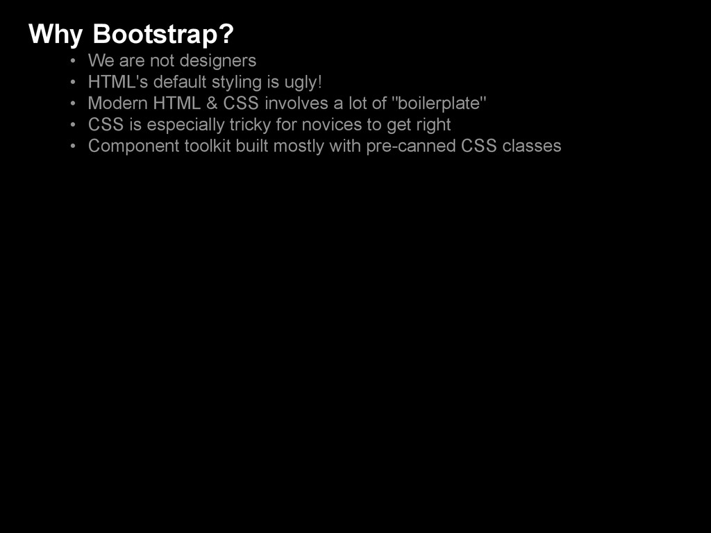 Why Bootstrap? • We are not designers • HTML's ...