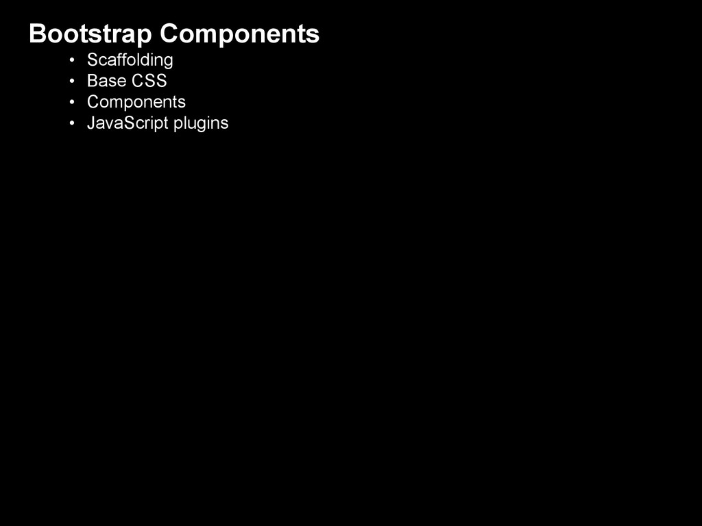 Bootstrap Components • Scaffolding • Base CSS •...