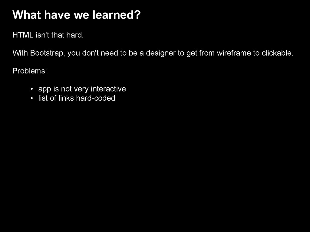 What have we learned? HTML isn't that hard. Wit...