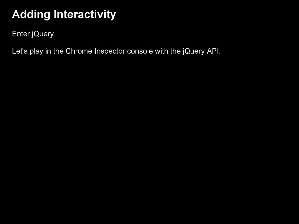 Adding Interactivity Enter jQuery. Let's play i...