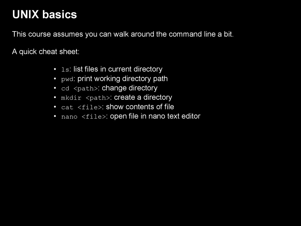 UNIX basics This course assumes you can walk ar...
