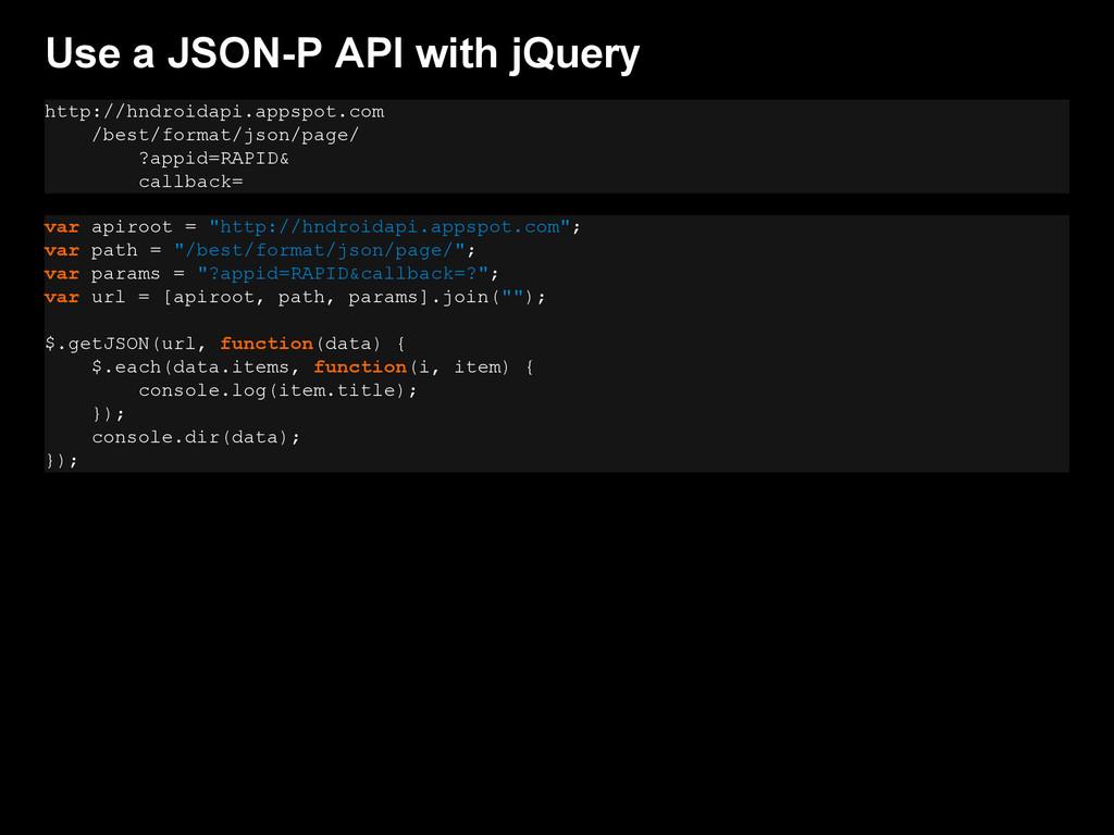 Use a JSON-P API with jQuery http://hndroidapi....