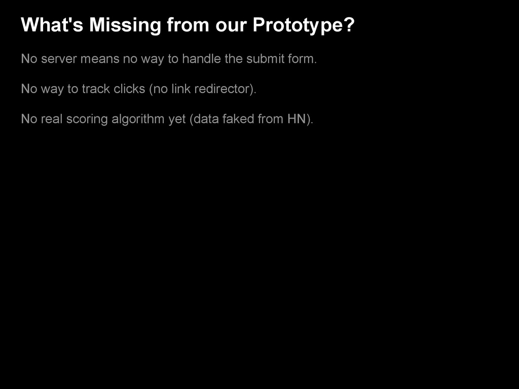 What's Missing from our Prototype? No server me...