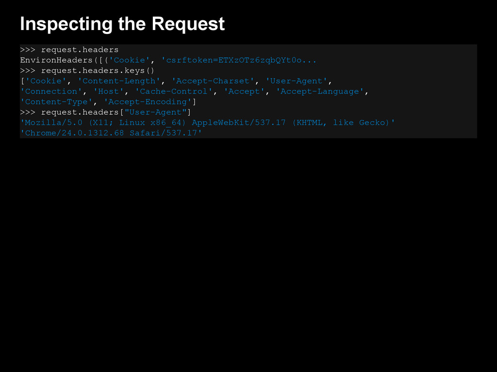 Inspecting the Request >>> request.headers Envi...