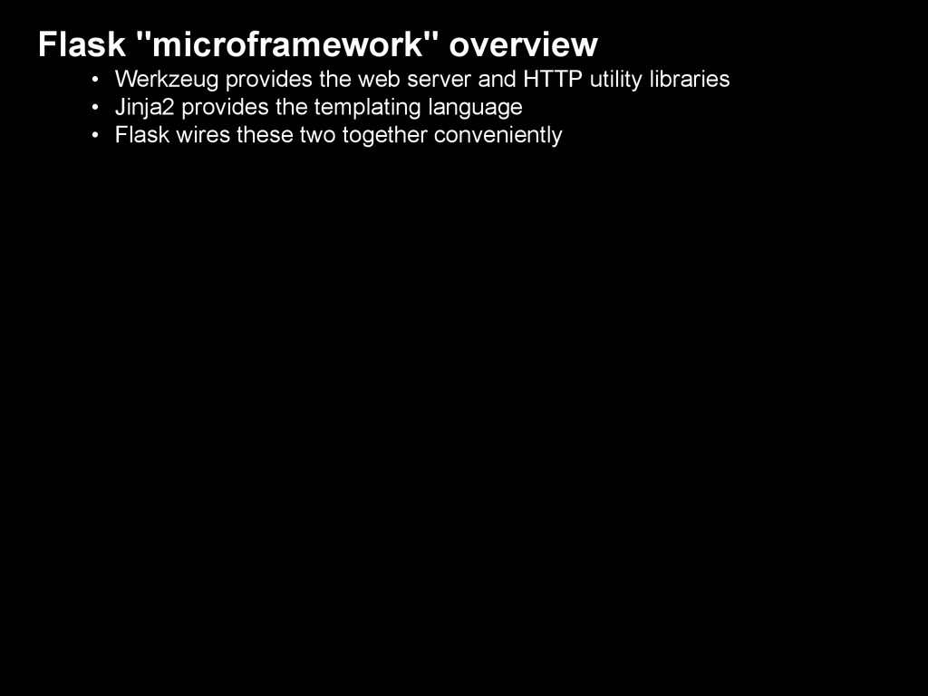 """Flask """"microframework"""" overview • Werkzeug prov..."""