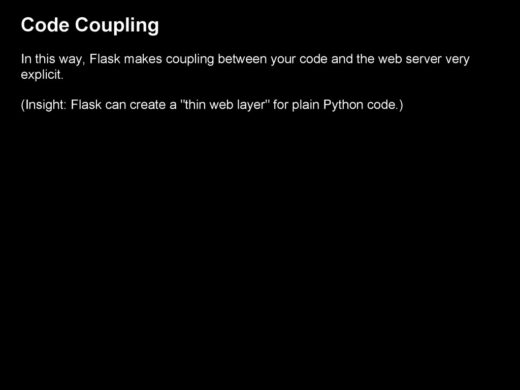 Code Coupling In this way, Flask makes coupling...
