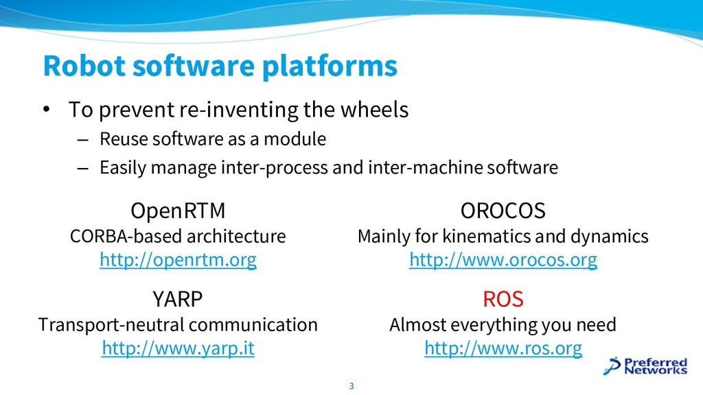 Robot software platforms • To prevent re-invent...