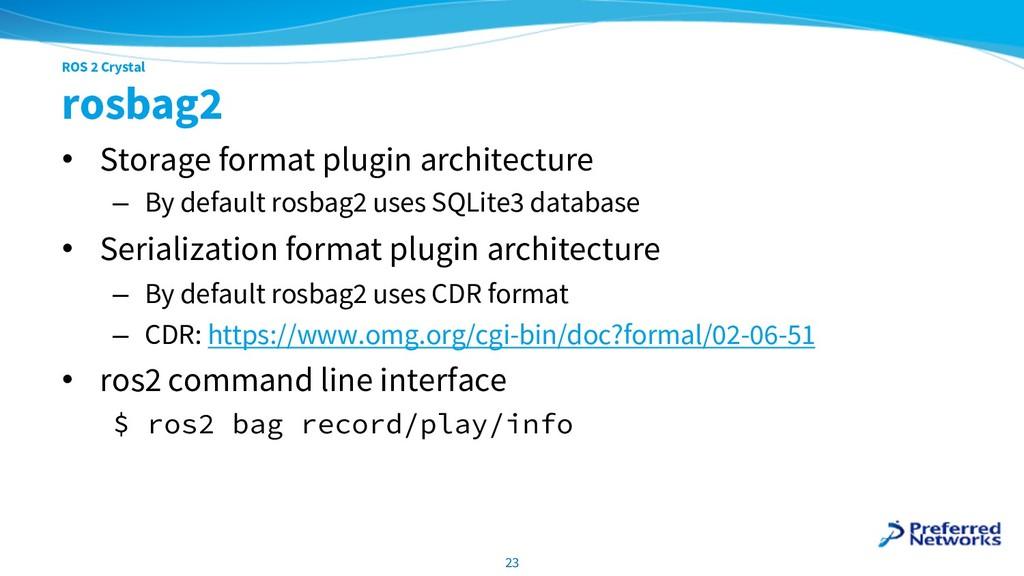ROS 2 Crystal rosbag2 • Storage format plugin a...
