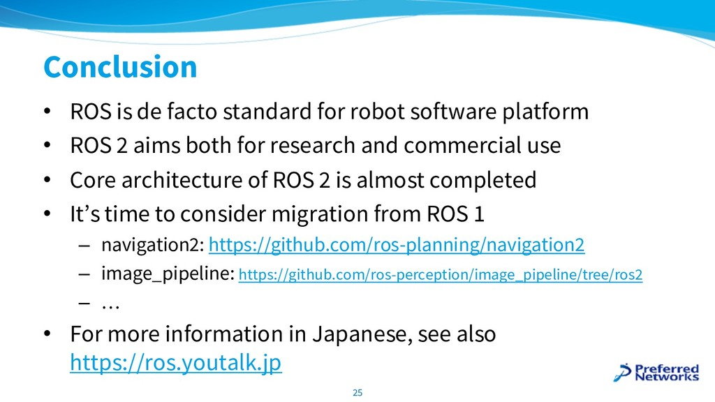 Conclusion • ROS is de facto standard for robot...