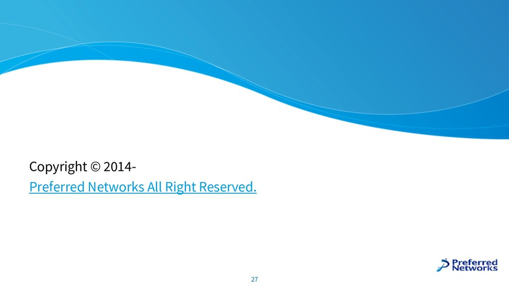 Copyright © 2014- Preferred Networks All Right ...