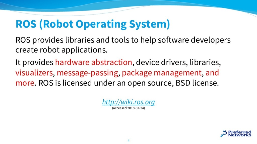 ROS (Robot Operating System) ROS provides libra...