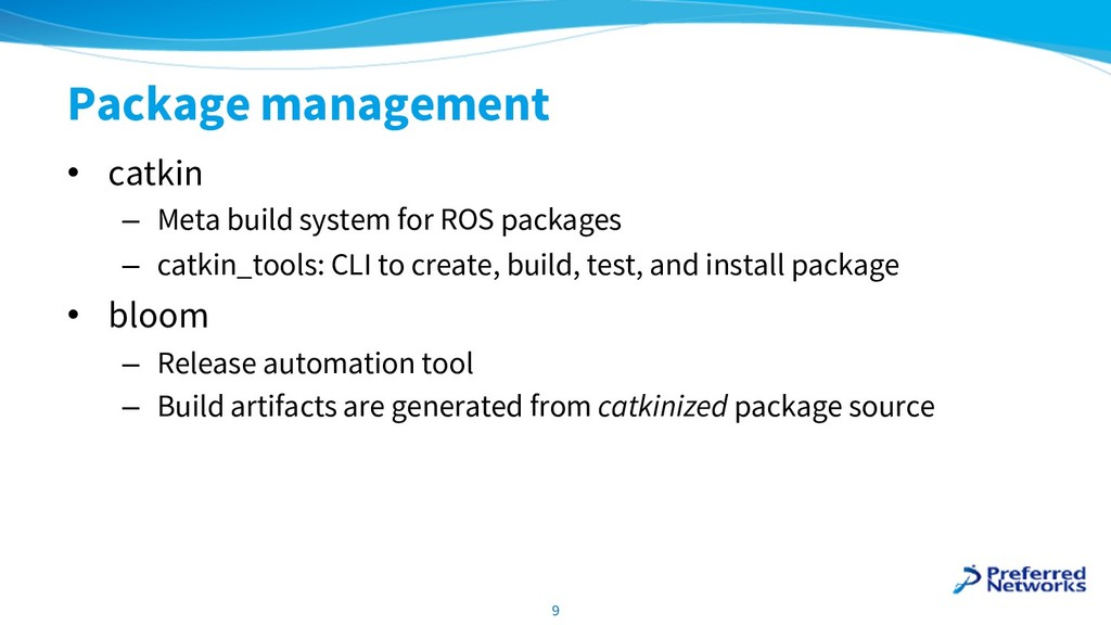 Package management • catkin – Meta build system...