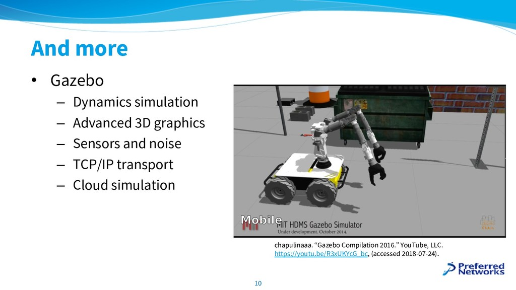 And more • Gazebo – Dynamics simulation – Advan...