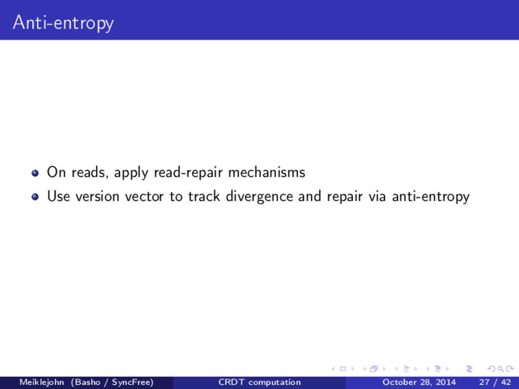 Anti-entropy On reads, apply read-repair mechan...