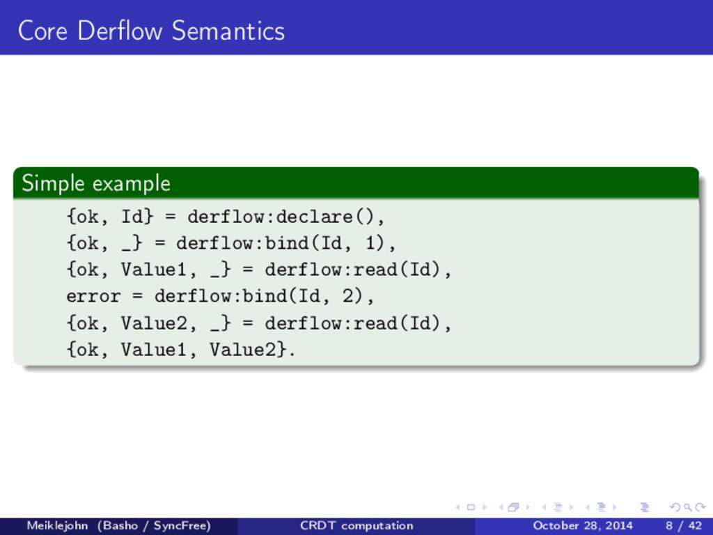Core Derflow Semantics Simple example {ok, Id} =...