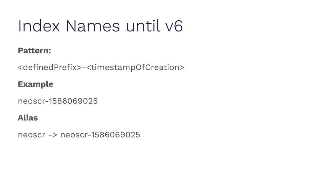 Index Names until v6 Pattern: <definedPrefix>-<ti...