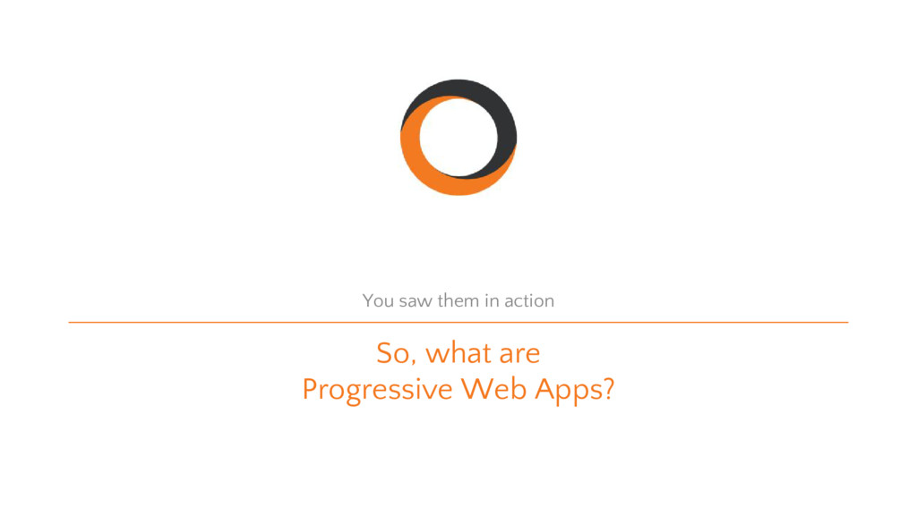 So, what are Progressive Web Apps? You saw them...