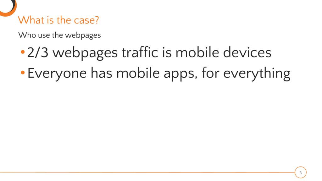 •2/3 webpages traffic is mobile devices •Everyo...