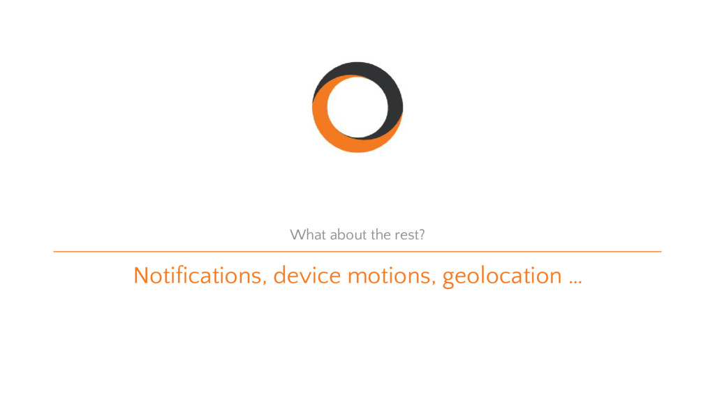 Notifications, device motions, geolocation … Wh...