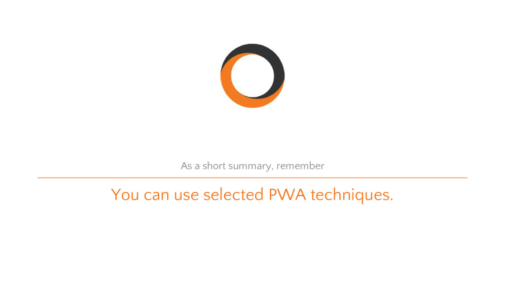 You can use selected PWA techniques. As a short...