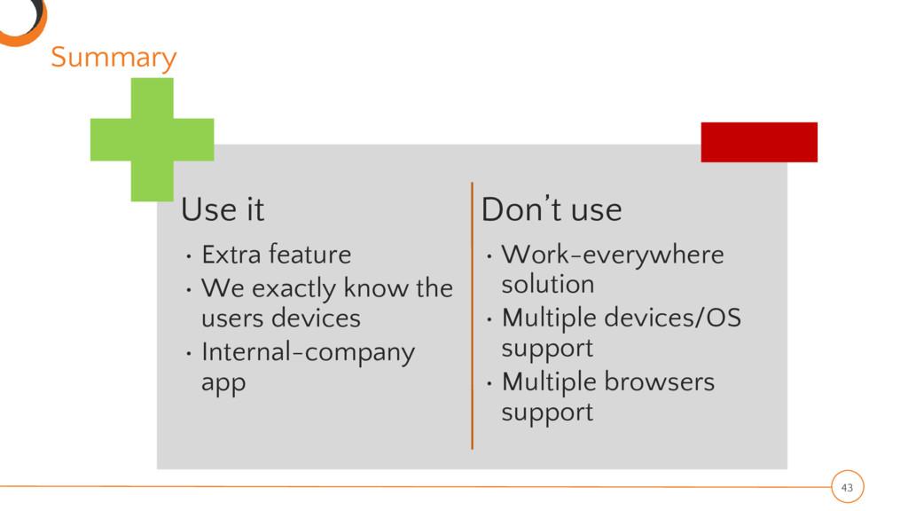 Summary 43 Use it • Extra feature • We exactly ...