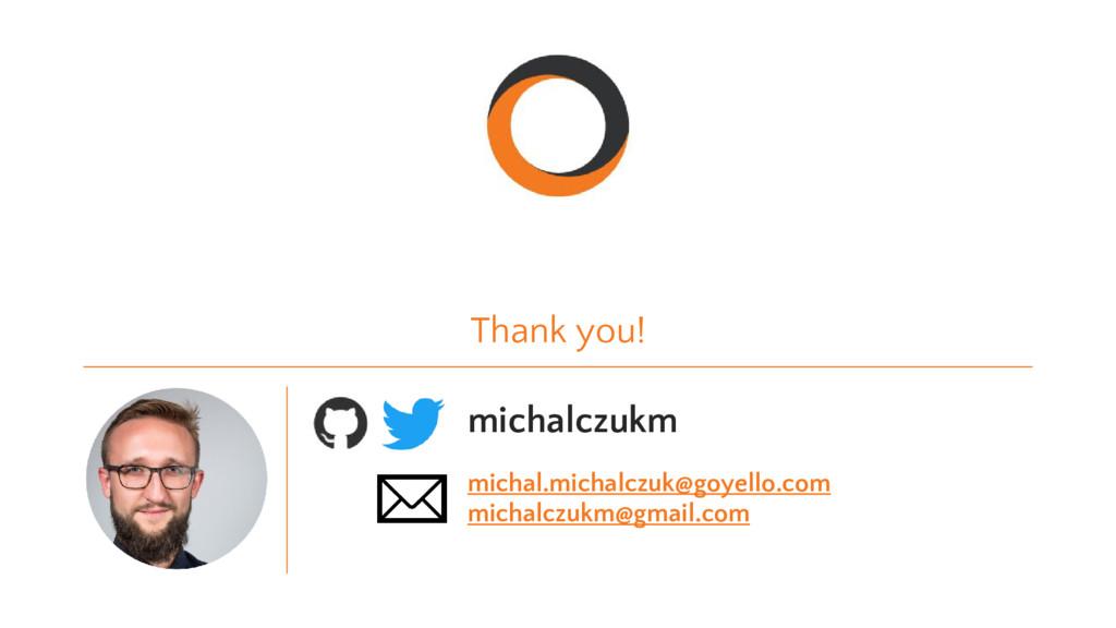 Thank you! michalczukm michal.michalczuk@goyell...