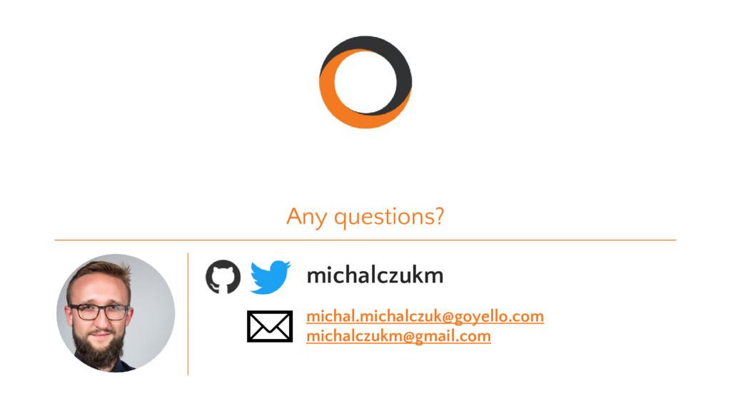 Any questions? michalczukm michal.michalczuk@go...