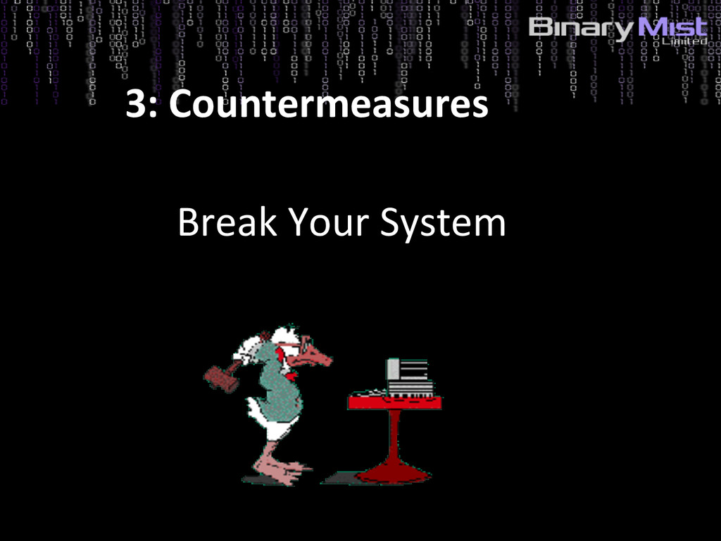 3: Countermeasures Break Your System