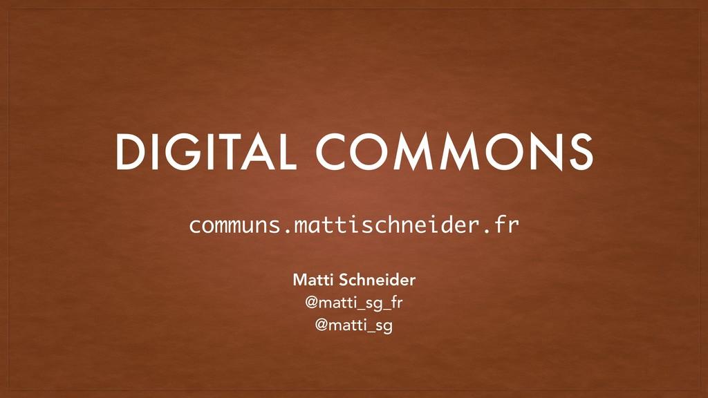 DIGITAL COMMONS Matti Schneider @matti_sg_fr @m...