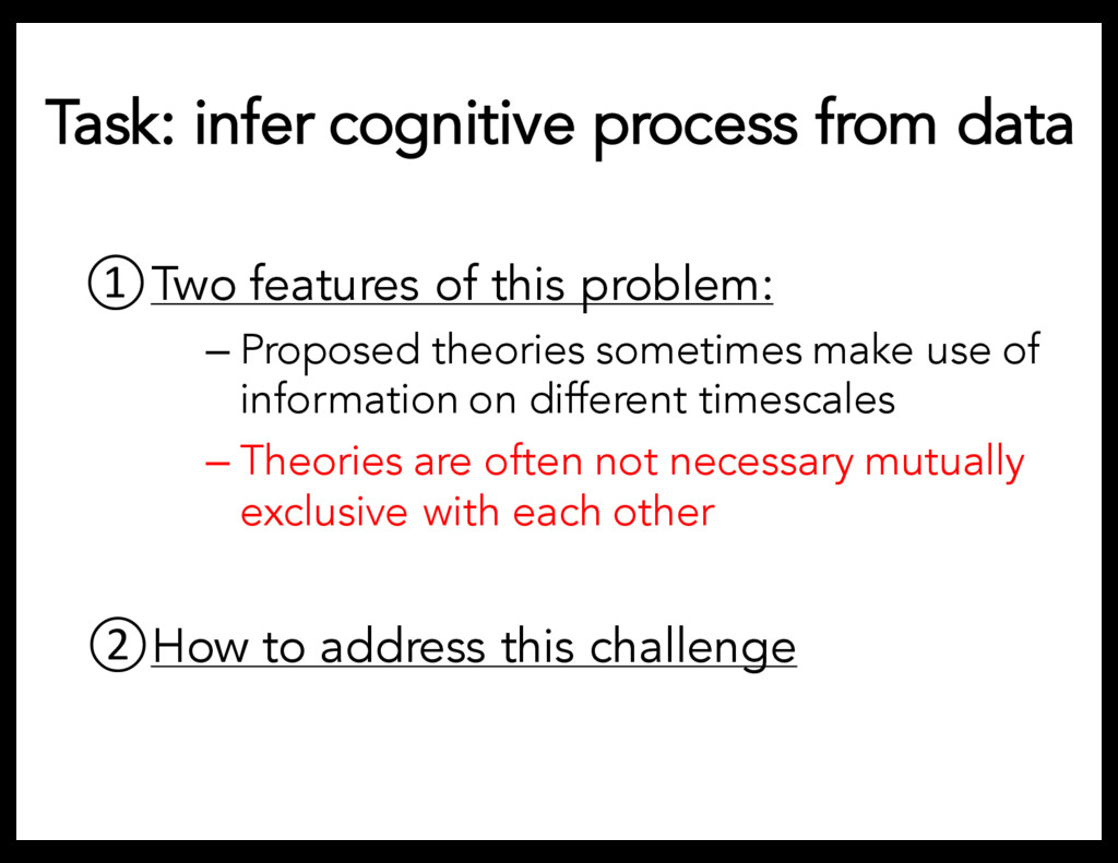 Task: infer cognitive process from data Two fea...