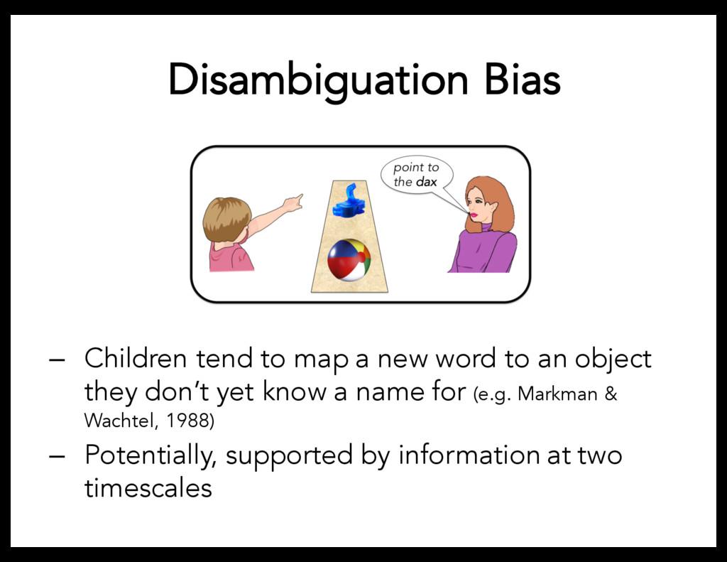 Disambiguation Bias – Children tend to map a ne...