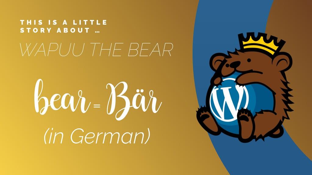 bear = Bär (in German) WAPUU THE BEAR T H I S I...